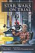 Star Wars on trial : science fiction and fantasy writers debate the most popular science fiction films of all time