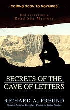 Secrets of the Cave of Letters : rediscovering a Dead Sea mystery