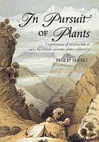 In pursuit of plants : experiences of nineteenth & early twentieth century plant collectors