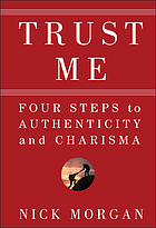 Trust me : four steps to authenticity and charisma
