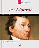James Monroe : our fifth president