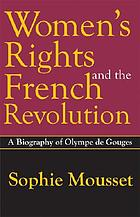Women's rights and the French Revolution : a biography of Olympe de Gouges