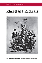 Rhineland radicals : the democratic movement and the revolution of 1848-1849