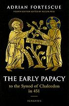 The early papacy to the Synod of Chalcedon in 451
