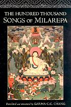 The hundred thousand songs of Milarepa; the life-story and teaching of the greatest poet-saint ever to appear in the history of Buddhism