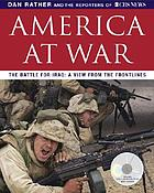 America at war : the battle for Iraq : a view from the front lines