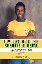 My life and the beautiful game : the autobiography of Pelé