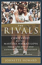 The rivals : Chris Evert vs. Martina Navratilova : their rivalry, their friendship, their legacy