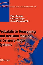 Probabilistic reasoning and decision making in sensory-motor systems Probabilistic Reasoning and Decision Making in Sensory-Motor Systems