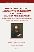 Pierre Bayle (1647-1706), le philosophe de Rotterdam : philosophy, religion and reception : selected papers of the tercentenary conference held at Rotterdam, 7-8 December 2006