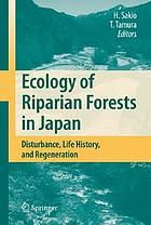 Ecology of riparian forests in Japan : disturbance, life history and regeneration