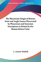 The Phoenician origin of Britons, Scots & Anglo-Saxons discovered by Phoenician & Sumerian inscription in Britain, by pre-Roman Briton coins & a mass of new history