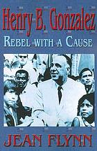Henry B. Gonzalez : rebel with a cause