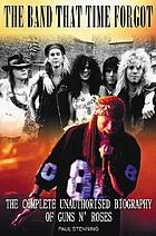 The band that time forgot : the complete unauthorised biography of Guns n' Roses