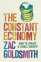 The constant economy : how to create a stable society