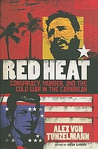 Red heat : conspiracy, murder, and the Cold War in the Caribbean