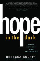 Hope in the dark : untold histories, wild possibilities
