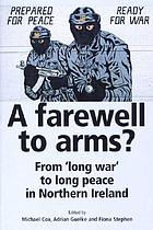A farewell to arms? : from 'long war' to long peace in Northern Ireland