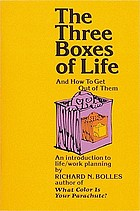 The three boxes of life : and how to get out of them : an introduction to life/work planning