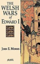 The Welsh wars of Edward I : a contribution to mediaeval military history, based on original documents