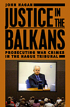 Justice in the Balkans : prosecuting war crimes in the Hague Tribunal