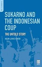 Sukarno and the Indonesian coup : the untold story