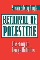 Betrayal of Palestine : the story of George Antonius