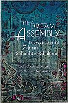The dream assembly : tales of Rabbi Zalman Schachter-Shalomi