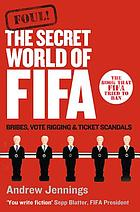 Foul! : the secret world of FIFA : bribes, vote rigging and ticket scandals
