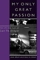 My only great passion : the life and films of Carl Th. Dreyer