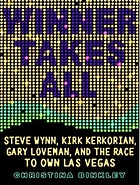 Winner takes all : Steve Wynn, Kirk Kerkorian, Gary Loveman, and the race to own Las Vegas