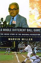 A whole different ball game : the inside story of the baseball revolution