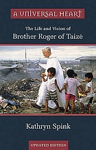 A universal heart : the life and vision of Brother Roger of Taizé