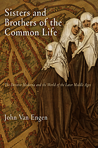 Sisters and Brothers of the Common Life : the Devotio moderna and the world of the later Middle Ages