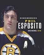 Remembering Phil Esposito : a celebration