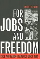 For jobs and freedom : race and labor in America since 1865
