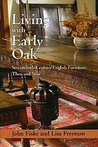 Living with early oak : seventeenth-century English furniture then and now