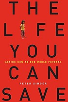 The life you can save : acting now to end world poverty