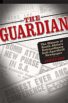 The Guardian : the history of South Africa's extraordinary anti-apartheid newspaper