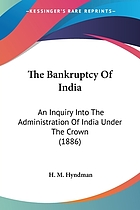 The bankruptcy of India; an enquiry into the administration of India under the Crown. Including a chapter on the silver question