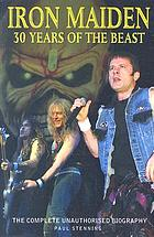 Iron Maiden : thirty years of the beast, the unauthorised biography