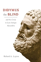Didymus the Blind and his circle in late-antique Alexandria : virtue and narrative in biblical scholarship