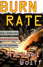 Burn rate : how I survived the gold rush years on the Internet