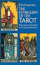 The symbolism of the tarot : philosophy of occultism in pictures and numbers