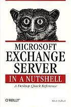 Microsoft Exchange Server in a nutshell : a desktop quick reference