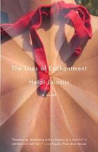 The uses of enchantment : a novel