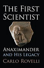 The first scientist : Anaximander and his legacy
