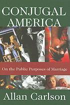 Conjugal America : on the public purposes of marriage