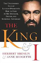The king and I : thirty-six years with my client, friend, and burden, Luciano Pavarotti : the untold story