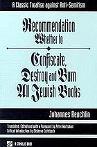Recommendation whether to confiscate, destroy, and burn all Jewish books : a classic treatise against anti-semitism
